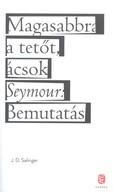 Magasabbra a tetőt, ácsok - Seymour: bemutatás
