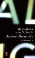 Magasabbra a tetőt, ácsok - Seymour: Bemutatás (új kiadás)