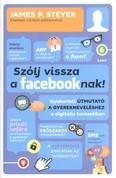 Szólj vissza a Facebooknak! /Gyakorlati útmutató a gyerekneveléshez a digitális korszakban