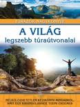 A világ legszebb túraútvonalai /Túrázók nagykönyve