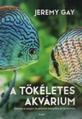 A tökéletes akvárium - Édesvízi és tengeri akváriumok kialakítása és fenntartása