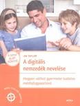 A digitális nemzedék nevelése /Hogyan válhat a gyermeke tudatos médiafogyasztóvá