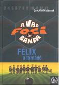 A vad foci banda 02. /Félix a tornádó