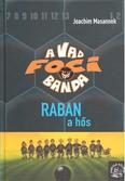 A vad foci banda 06. /Raban a hős