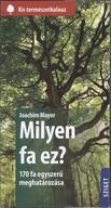 Milyen fa ez? - 170 fa egyszerű meghatározása /Kis természetkalauz