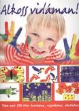 Alkoss vidáman! /Több mint 150 ötlet festéshez, rajzoláshoz, alkotáshoz