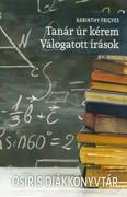 Tanár úr kérem - Válogatott írások /Osiris diákkönyvtár