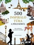500 inspiráló túra a Föld körül - írók, művészek és zenészek nyomában