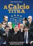 A CALCIO TITKA - A FUTBALLSZAKMA MAGASISKOLÁJA