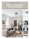Régi házból új otthon - Praktikus tanácsok és tanulságos történetek házfelújítóknak (2. kiadás)