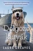 Dolgozó kutyák - Tanulságos és megható történetek keményen dolgozó kutyákról