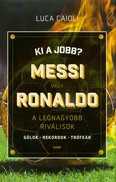 Ki a jobb? Messi vagy Ronaldo /A legnagyobb riválisok
