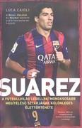 Suárez - A futballvilág legellentmondásosabb megítélésű sztárjának különleges élettörténete