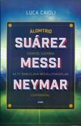 Suárez, Messi, Neymar /Álomtrió, szemtől szemben az FC Barcelona megállíthatatlan csatáraival