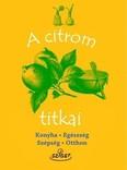 A citrom titkai /Konyha, egészség, szépség, háztartás