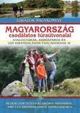 Magyarország csodálatos túraútvonalai /Gyalogtúrák, kerékpáros és vízi kirándulások családoknak is
