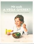Mit eszik a vega gyerek? /Teljes értékű növényi alapú ételek kicsiknek és nagyoknak