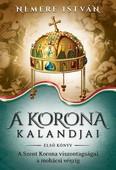 A Korona kalandjai 1. - A Szent Korona viszontagságai a mohácsi vészig