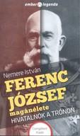 Ferenc József magánélete - Hivatalnok a trónon /Ember és legenda