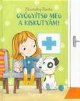 Gyógyítsd meg a kiskutyám! /Pitypang és Lili (2. kiadás)