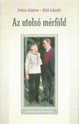 Az utolsó mérföld - Polcz Alaine és Bitó László beszélgetése életről, halálról - testről és lélekről (2. kiadás)
