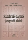 Századformáló magyarok (arcképek a XX. századból)