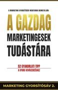 A gazdag marketingesek tudástára - 52 gyakorlati tipp a gyors vevőszerzéshet