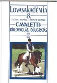 Cavaletti : Díjlovaglás, díjugratás /Lovasakadémia 8.