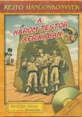 A három testőr Afrikában /Rejtő hangoskönyvek 19.