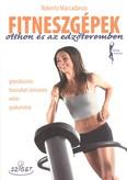 Fitneszgépek otthon és az edzőteremben - Gépválasztás használati útmutató edzés gyakorlatok /Fitnesz