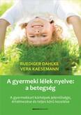A gyermeki lélek nyelve: a betegség - A gyermekkori kórképek jelentősége, értelmezése és teljes körű kezelése