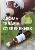 Aromaterápia gyerekeknek - Gyors és gyengéd segítség a mindennapokban