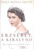 Erzsébet, a királynő /Egy modern uralkodó élete