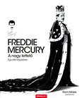 FREDDIE MERCURY - A nagy tettető - Egy élet képekben - Történelem a dalok mögött