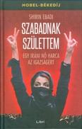 Szabadnak születtem - Egy iráni nő harca az igazságért /Nobel-békedíj