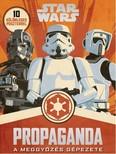 Star Wars: Propaganda - A meggyőzés gépezete