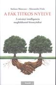 A fák titkos nyelve /A növényi intelligencia meghökkentő bizonyítékai