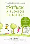 Játékok a tudatos jelenlétért - Gyerekeknek, kamaszoknak és családoknak