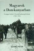 Magyarok a Don-kanyarban - A magyar királyi 2. honvéd hadsereg története (1942-1943)