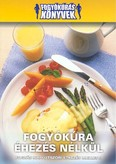 FOGYÓKÚRA ÉHEZÉS NÉLKÜL /FOGYÓKÚRÁS KÖNYVEK