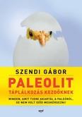 Paleolit táplálkozás kezdőknek - Minden, amit tudni akartál a paleóról, de nem volt időd megkérdezni (2. kiadás)