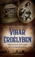 Vihar Erdélyben /Nopcsa báró kalandjai az I. világháborúban