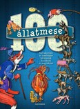 100 állatmese - Szórakoztató és tanulságos történetek kicsiknek és nagyoknak