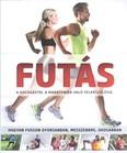Futás - A kocogástól a maratonra való felkészülésig /Hogyan fusson gyorsabban, messzebbre, okosabban