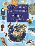 Képes atlasz gyermekeknek - Állatok a világban (új kiadás)