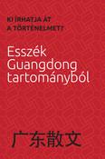Kiírhatja át a történelmet? - Esszék Guangdong tartományból