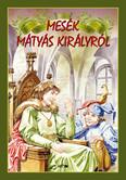 Mesék Mátyás királyról (új kiadás)