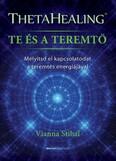 ThetaHealing - Te és a teremtő - Mélyítsd el kapcsolatodat a teremtés energiájával