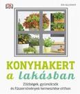 Konyhakert a lakásban - Zöldségek, gyümölcsök és fűszernövények termesztése